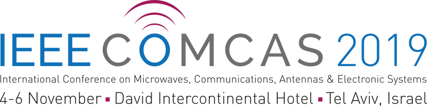 IEEE Comcas 2019 International Conference on Microwaves, Communications, Antennas & Electronic Systems. 4-6 November, David Intercontinental Hotel, Tel Aviv, Israel